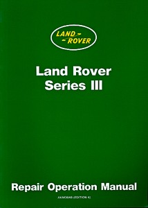 Livre : Land Rover Series III (4 & 6 Cylinders) (1972-1985) - Official Repair Operation Manual