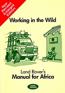 Livre : Working in the Wild - Land Rover's Manual for Africa (New Revised Enlarged Edition)