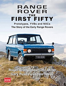 Livre : Range Rover The First Fifty: Prototypes, YVBs and NXCs - The Story of the Early Range Rovers