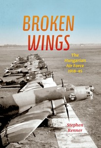 Boek : Broken Wings : The Hungarian Air Force, 1918-45