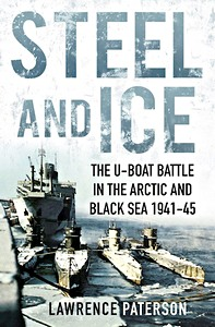 Livre : Steel and Ice : The U-Boat Battle in the Arctic and Black Sea 1941-45