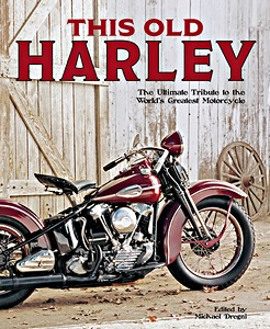 Livre : This Old Harley - The Ultimate Tribute to the World's Greatest Motorcycle