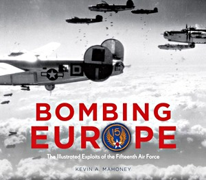 Boek : Bombing Europe - The Illustrated Exploits of the Fifteenth Air Force