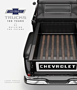 Livre : Chevrolet Trucks : One Hundred Years of Building the Future