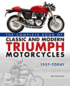 Livre : The Complete Book of Classic and Modern Triumph Motorcycles 1937-Today