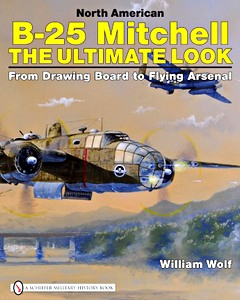 Boek: North American B-25 Mitchell - The Ultimate Look: from Drawing Board to Flying Arsenal