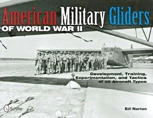 Boek : American Military Gliders of World War II - Development, Training, Experimentation, and Tactics of All Aircraft Types