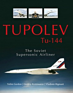 Boek: Tupolev Tu-144 : The Soviet Supersonic Airliner