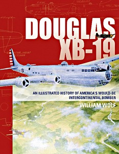 Boek: Douglas XB-19 : An Illustrated History of America's Would-be Intercontinental Bomber