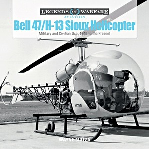 Boek: Bell 47 / H-13 Sioux Helicopter : Military and Civilian Use, 1946 to the Present (Legends of Warfare)