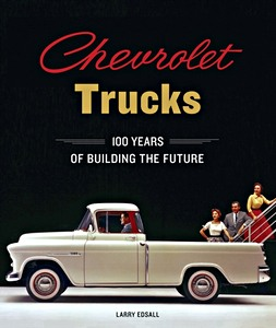 Livre : Chevrolet Trucks - 100 Years of Building the Future