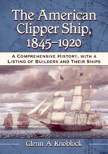Livre : The American Clipper Ship, 1845-1920 - A Comprehensive History, with a Listing of Builders and Their Ships