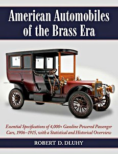 American Automobiles of the Brass Era - Essential Specifications of 4,097 Gasoline Powered Passenger Cars, 1906-1915