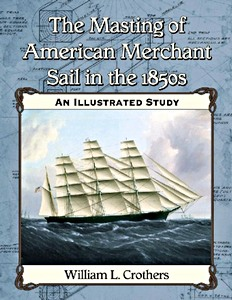 Livre : The Masting of American Merchant Sail in the 1850s : An Illustrated Study