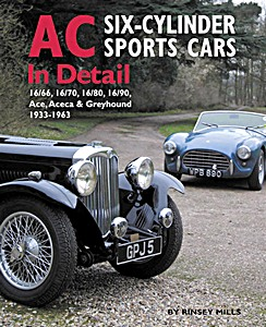 Boek: AC Six-cylinder Sports Cars in Detail - 16/66, 16/70, 16/80, 16/90, Ace, Aceca & Greyhound, 1933-1963