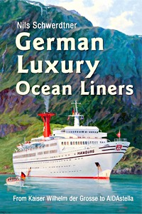 Livre : German Luxury Ocean Liners - from Kaiser Wilhelm Der Grosse to Aidastella