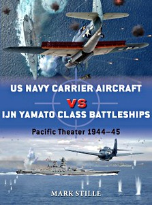 Livre : US Navy Carrier Aircraft vs IJN Yamato Class Battleships - Pacific Theatre 1944-45 (Osprey)