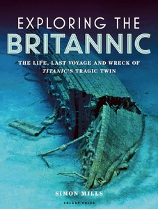 Livre : Exploring the Britannic : The life, last voyage and wreck of Titanic's tragic twin