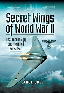 Boek: Secret Wings of WW II - Nazi Technology and the Allied Arms Race