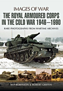 Boek: The Royal Armoured Corps in the Cold War 1946-1990 - Rare photographs from Wartime Archives (Images of War)