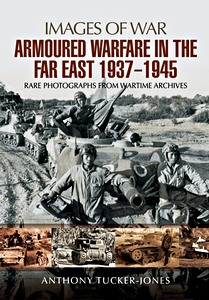Boek: Armoured Warfare in the Far East 1937 - 1945 - Rare photographs from Wartime Archives (Images of War)