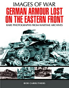 Boek: German Armour Lost in Combat on the Eastern Front - Rare photographs from wartime archives (Images of War)