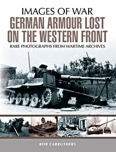 Boek: German Armour Losses on the Western Front from 1944-1945 - Rare photographs from wartime archives (Images of War)