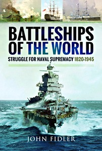 Battleships of the World - Struggle for Naval Supremacy 1820-1945