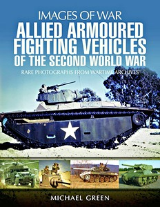 Boek: Allied Armoured Fighting Vehicles of the Second World War - Rare Photographs from Wartime Archives (Images of War)
