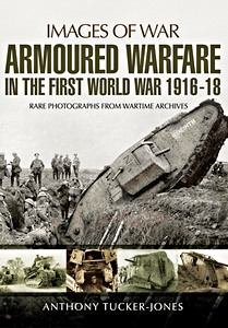 Boek: Armoured Warfare in the First World War - Rare Photographs from Wartime Archives (Images of War)