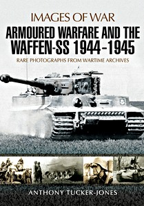 Boek: Armoured Warfare and the Waffen-SS 1944-1945 : Rare Photographs from Wartime Archives (Images of War)