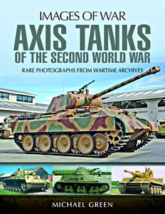 Boek: Axis Tanks of the Second World War - Rare photographs from wartime archives (Images of War)