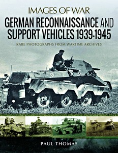 Boek: German Reconnaissance and Support Vehicles 1939-1945 - Rare Photographs from Wartime Archives (Images of War)