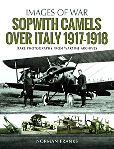 Boek: Sopwith Camels Over Italy 1917-1918 - Rare photographs from wartime archives (Images of War)