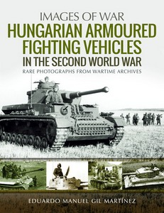 Boek: Hungarian Armoured Fighting Vehicles in the Second World War - Rare Photographs from Wartime Archives (Images of War)