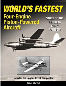 Boek: World's Fastest Four-Engine Piston-Powered Aircraft - Republic's XR-12 Rainbow & the Hughes XF-11