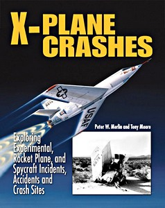 Boek : X-Plane Crashes: Exploring Experimental, Rocket Plane, and Spycraft Incidents, Accidents and Crash Sites