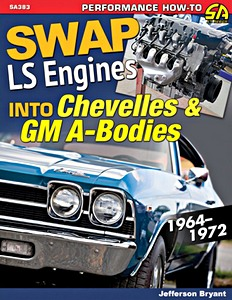 Boek: Swap LS Engines into Chevelles and GM A-Bodies : 1964-1972