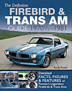 Boek: The Definitive Firebird & Trans am Guide 1970-1/2 - 1981 - Detailed Facts, Figures & Features