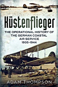 Boek: Küstenflieger - The Operational History of the German Naval Air Service 1935-1944