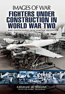 Boek : Fighters Under Construction in World War Two - Rare photographs from Wartime Archives (Images of War)
