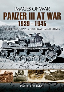 Boek: Panzer III at War 1939-1945 - Rare photographs from Wartime Archives (Images of War)