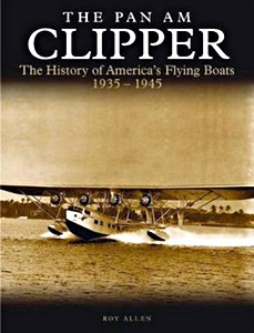 Boek : The Pan Am Clipper : The History of Pan American's Flying Boats 1935-1945