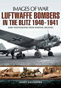 Boek: Luftwaffe Bombers in the Blitz 1940-1941 - Rare photographs from Wartime Archives (Images of War)