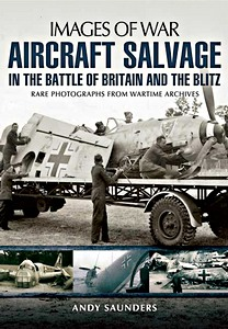 Boek : Aircraft Salvage in the Battle of Britain and the Blitz - Rare photographs from Wartime Archives (Images of War)