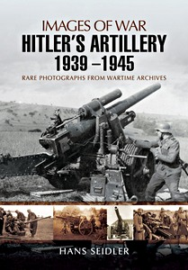 Boek: Hitler's Artillery 1939-1945 - Rare photographs from Wartime Archives (Images of War)