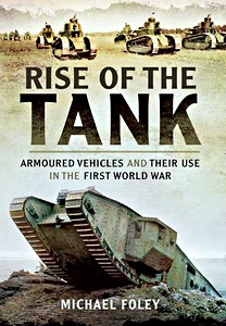 Rise of the Tank - Armoured Vehicles and Their Use in the First World War