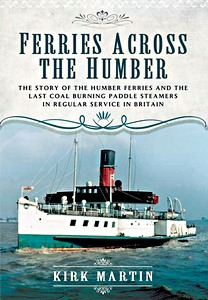 Livre : Ferries Across the Humber - The story of the Humber Ferries and the last coal burning paddle steamers in regular service in Britain