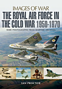 Boek : The Royal Air Force in the Cold War, 1950-1970 - Rare photographs from Wartime Archives (Images of War)