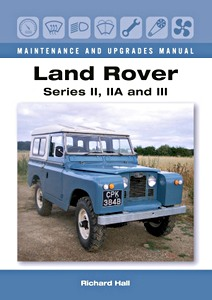 Land Rover Series II, IIA and III - Maintenance and Upgrades Manual